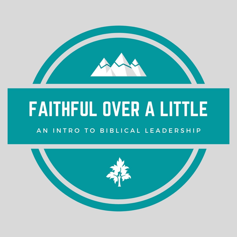 """Faithful Over a Little"" – An Intro to Biblical Leadership"